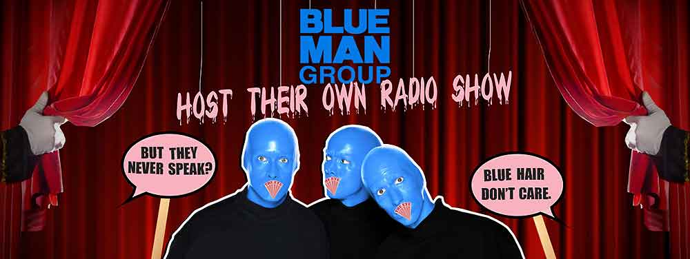 THE BLUE MAN GROUP HOST THEIR OWN RADIO SHOW
