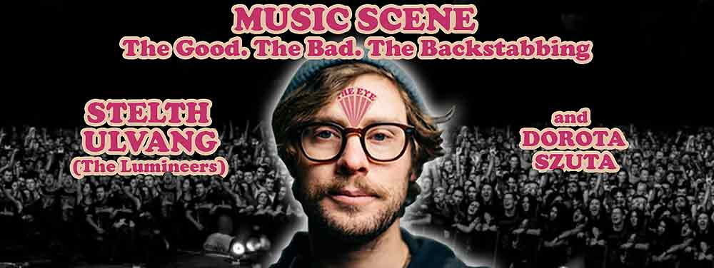 STELTH ULVANG (THE LUMINEERS) - MUSIC SCENE - THE GOOD, THE BAD, THE BACKSTABBING
