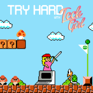 TRY HARD WITH TECH GIRL
