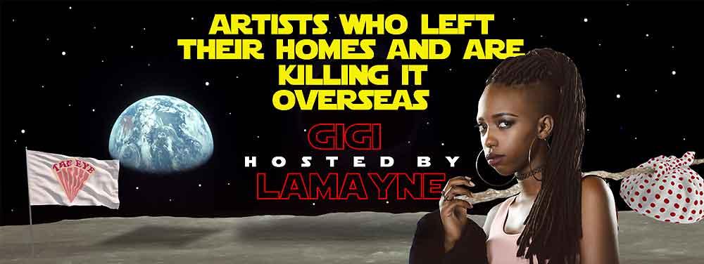 GIGI LAMAYNE - ARTISTS WHO LEFT THEIR HOMES & ARE KILLING IT OVERSEAS.