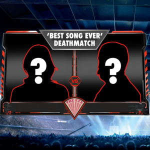 'BEST SONG EVER' DEATHMATCH