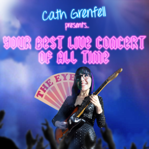 CATH GRENFELL - YOUR BEST LIVE CONCERT OF ALL TIME