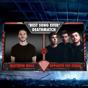 'BEST SONG EVER' DEATHMATCH - MATTHEW MOLE vs OPPOSITE THE OTHER